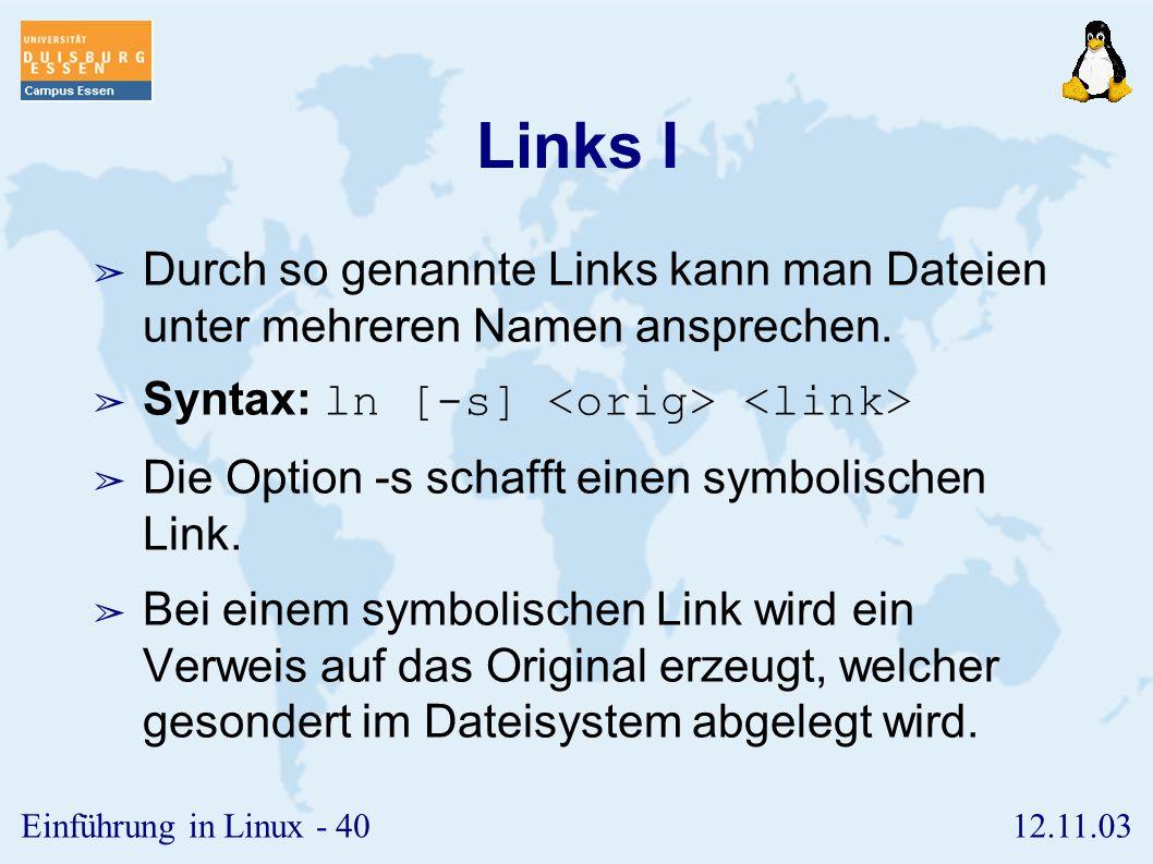 Links I Durch so genannte Links kann man Dateien unter mehreren Namen ansprechen. Syntax: ln [-s] <orig> <link>